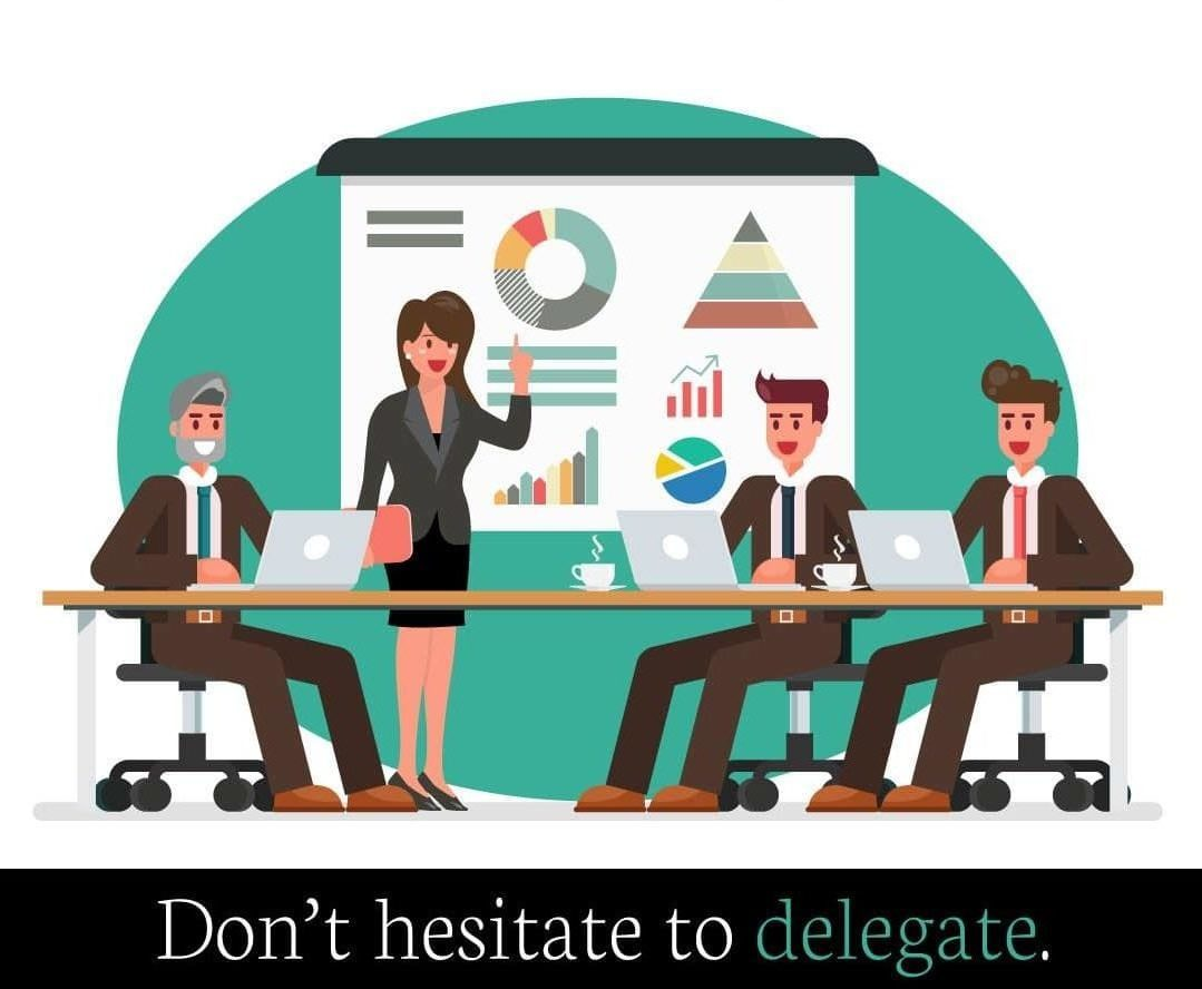 Don't hesitate to deligate