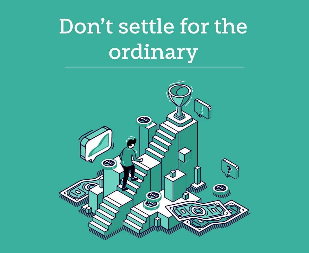 Don't settle for the ordinary