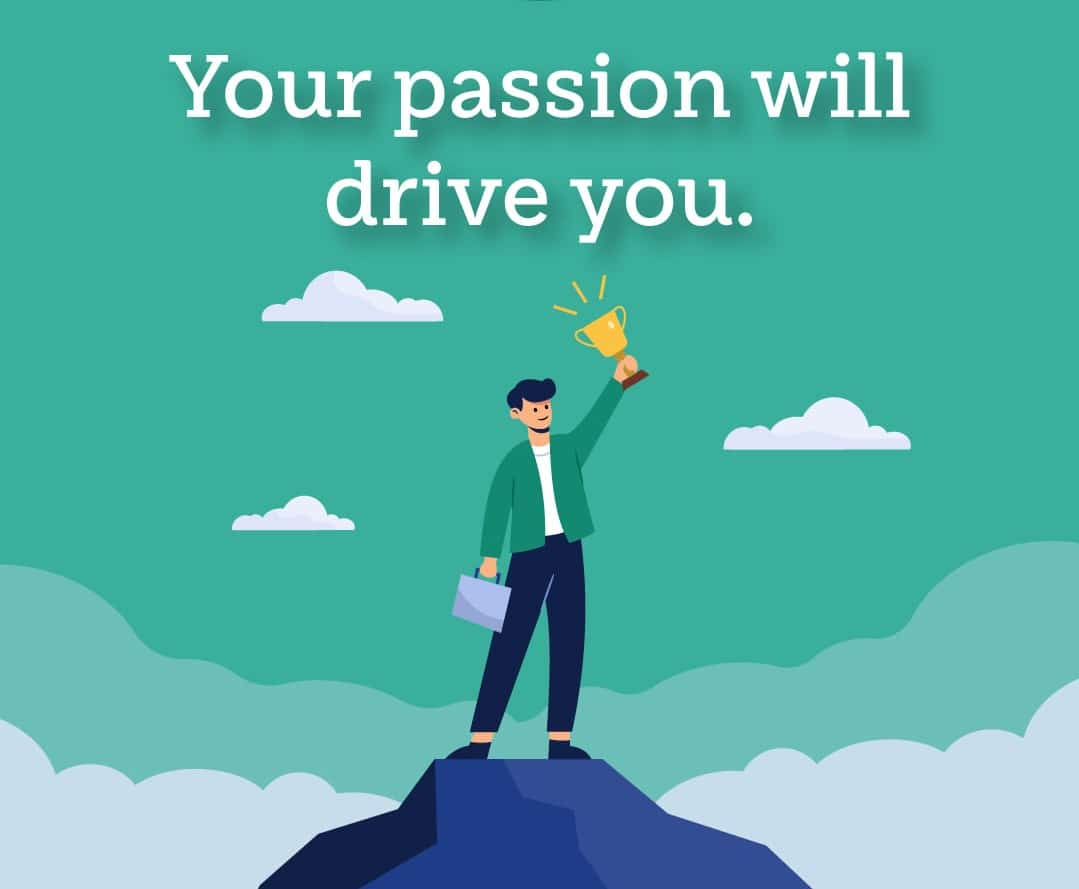 Your passion will drive you